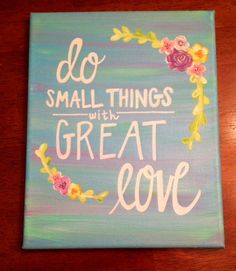 Canvas Quote Mother Teresa Quote  Do Small Things by kalligraphy, $30.00. Love this quote