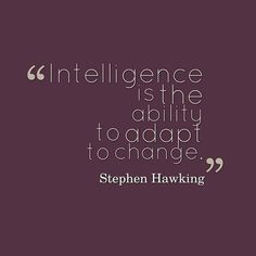Intelligence Is The Ability To Adapt To Change. #stephanhawking  #quote #success #happiness #quoteoftheday #motivated #inspiration #startups #entrepreneur #life #keepgoing #fff #l4l #love #like #image #life #quotes #wednesday #tbt #wcw #instagood #instalike #motivate #think