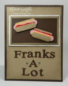 love the saying but the hotdogs aren't as cute as they could be! Franks-a-Lot