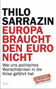 """Europa braucht den Euro nicht  Nach seinem Bestseller """"Deutschland schafft sich ab"""" legt der Ex-Bundesbanker Thilo Sarrazin nach und stellt die brandaktuelle These """"Europa braucht den Euro nicht"""" zur allgemeinen Diskussion.    Mit der drohenden Staatspleite einzelner Länder hat der Traum von der Europäischen Währungsunion seinen Glanz eingebüßt und seine Risiken offenbart."""