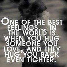 There is nothing better than a really good hug.