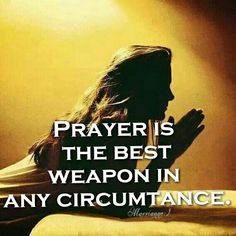 Prayer is the best weapon