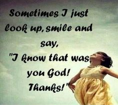 Sometimes I just look up, smile and say, I know that was you God! Thanks! #christian #christianquotes #thankgod #cdff