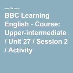 BBC Learning English - Course: Upper-intermediate / Unit 27 / Session 2 / Activity 1