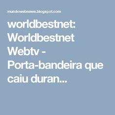 worldbestnet: Worldbestnet Webtv - Porta-bandeira que caiu duran...