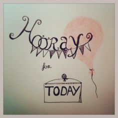 Handlettering - Hooray for today! Made by Linda