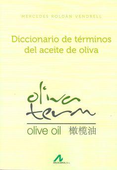 Diccionario de términos del aceite de oliva : español-inglés-chino / Mercedes Roldán Vendrell. Madrid : Arco/Libros, cop. 2013. [Abril 2014] #novetatstorribera #CRAIUB