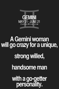 a #gemini woman will go crazy for a unique, strong willed, handsome man with a go-getter personality