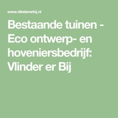 Bestaande tuinen - Eco ontwerp- en hoveniersbedrijf: Vlinder er Bij