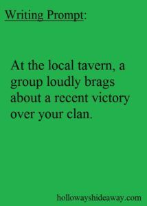 Writing Prompt-At the local tavern a group loudly brags about a recent victory over your clan-June 2016-Fantasy Prompts