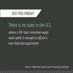 There is no state in the U.S. where a 40 hour minimum wage work week is enough to afford a two-bedroom apartment. CIS Emergency Housing Crisis Line 1-844-673-5499