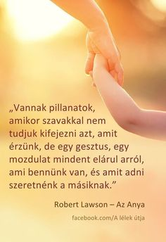 Robert Lawson- Az Anya (részlet) Holding Hands, Life Quotes, Motivation, Advent, Baby, Crafts, Quotes, Quotes About Life, Quote Life