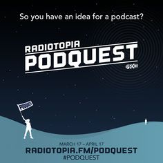 Podquest is an open call-out for story-driven podcast ideas, from Radiotopia. Pitches will be accepted 3/17 - 4/17, and one show will be invited to join Radiotopia in 2017. We're seeking diverse talent, new voices and sustainable ideas.