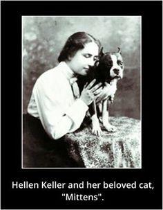 "Helen Keller and her beloved cat, ""Mittens."" :)"