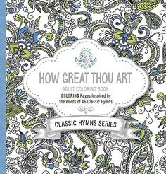 How Great Thou Art Adult Coloring Book: Coloring Pages Inspired by the Words of Forty-Six Classic Hymns