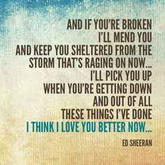 Fell in love with this song. Reminds me of my love❤ lyrics kill me.     Ed Sheeran