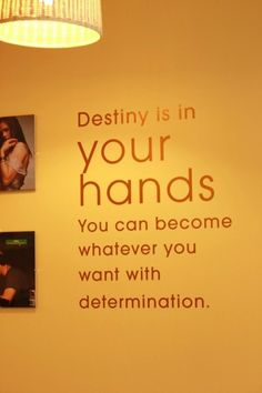 Destiny is in your hands you can become whatever you want with determination..