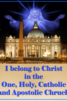 I believe in One, Holy, Catholic and Apostolic Church. I confess one baptism for the forgiveness of sins...