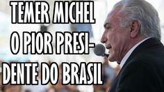 TEMER - O PIOR PRESIDENTE DO BRASIL