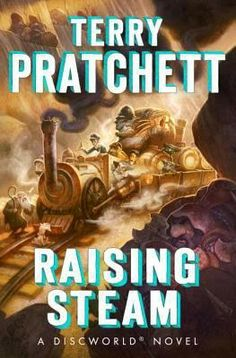 'Raising Steam' by Terry Pratchett!  Published 6 mos ago and I just found out