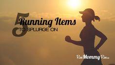 5 RUNNING ITEMS TO SPLURGE ON