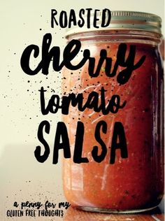 A Penny For My Gluten Free Thoughts: Garden Fresh Roasted Cherry Tomato Salsa