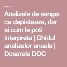 Analizele de sange: ce depisteaza, dar si cum le poti interpreta | Ghidul analizelor anuale | Dosarele DOC Alter, Good To Know, Natural Remedies, Health Fitness, Hair Beauty, Healing, Nursing, Medicine, Pharmacy
