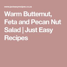 Warm Butternut, Feta and Pecan Nut Salad | Just Easy Recipes
