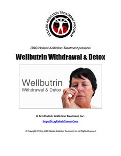 Wellbutrin Withdrawal and Detox is the subject of this Special Report.