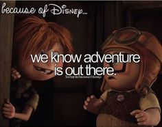 Because if Disney, we know adventure is out there. :') I love this movie too