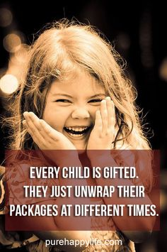 #quotes more on purehappylife.com - Every child is gifted. They just unwrap their packages at different times...