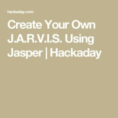 Create Your Own J.A.R.V.I.S. Using Jasper | Hackaday