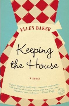 Keeping the House by Ellen Baker. Good! Read a review at http://readinginthegarden.blogspot.com/2013/03/keeping-house-by-ellen-baker.html