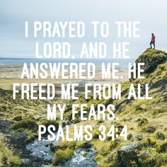 Psalms 34:4I sought the Lord, and he heard me, and delivered me from all my fears. (Psalm 34:4 KJVA)