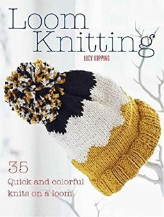 Loom Knitting: 35 quick and colorful knits on a loom: Lucy Hopping: 9781782495574: Amazon.com: Books