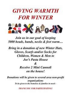 """""""Giving Warmth for Winter"""" drive - bring in new Children's, Women's and/or Men's Winter Gloves, Hats, Scarves and/or Socks to Joe's Pasta House & receive 2 mini cannoli on the house.  Drive will last into winter months as long as donations are still coming in to give homeless warmth for winter."""