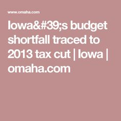 Iowa's budget shortfall traced to 2013 tax cut | Iowa | omaha.com