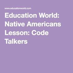 Education World: Native Americans Lesson: Code Talkers Native American Lessons, Code Talker, Education World, Student Learning, Native Americans, Navajo, Homeschooling, Nativity, Core