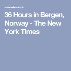 36 Hours in Bergen, Norway - The New York Times