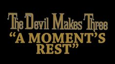 The Devil Makes Three - A Moment's Rest [Audio Stream] (+playlist)