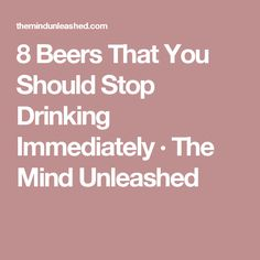 8 Beers That You Should Stop Drinking Immediately · The Mind Unleashed