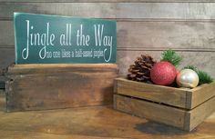 Jingle all the Way, no one likes a half-assed jingler. ~ Holiday Shelf Sitter Our shelf sitters are lightly distressed and make the perfect office gift or stocking stuffer.  Made with 100% reclaimed wood. Shelf sitters are made from ends and pieces and all sizes are approximate: 5.5x12  Sign sits on its own and does not include a hanger unless requested. Given the nature of reclaimed wood, each sign has its own unique flaws that add to the character of the finished product. All of our items…