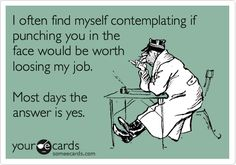 Work Humor : I often find myself contemplating if punching you in the face would be worth loosing my job. Most days the answer is yes. Ocd, Haha Funny, Hilarious, Funny Stuff, Funny Things, Funny Drunk, Drunk Humor, Stupid Stuff, Funny Life