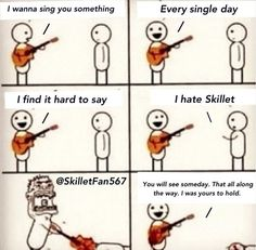 Me if someone says they hate skillet.