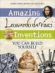 Leonardo Da Vinci Inventions You Can Build Yourself: DIY kids will love this book. Parents will love what they're learning. Ages 11 and up.