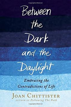 Between the Dark and the Daylight: Embracing the Contradictions of Life by Joan Chittister, http://www.amazon.com/dp/0804140944/ref=cm_sw_r_pi_dp_Fq27ub1CGZZR2
