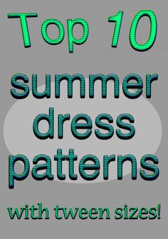 Top 10 Summer Dress Patterns (with tween sizes) -