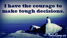 Affirmation: I have the courage to make tough decisions.