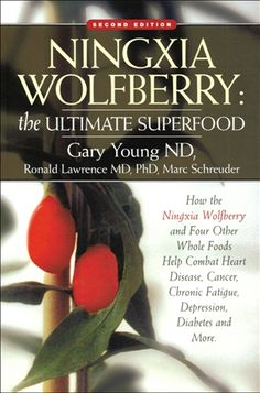 'Ningxia Wolfberry: the Ultimate Superfood' by D. Gary Young N.D., Ronald Lawrence M.D., Ph.D. & Marc Schreuder