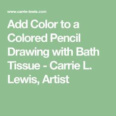 Add Color to a Colored Pencil Drawing with Bath Tissue - Carrie L. Lewis, Artist